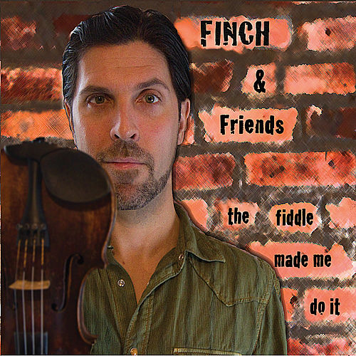 The Fiddle Made Me Do It de Finch