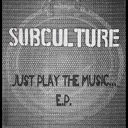 Just Play the Music EP by Subculture