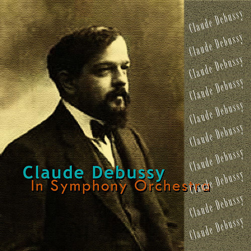 Debussy: In Symphony Orchestra von Various Artists