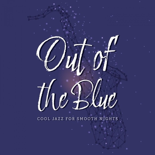 Out of the Blue: Cool Jazz for Smooth Nights by Various Artists