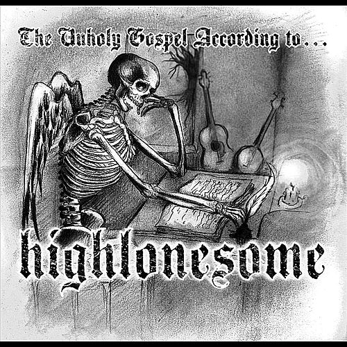 The Unholy Gospel According To... by The High Lonesome