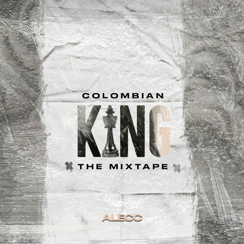 Colombian King (The Mixtape) by Alecc