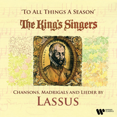 To All Things a Season: Chansons, Madrigals and Lieder by Lassus by King's Singers