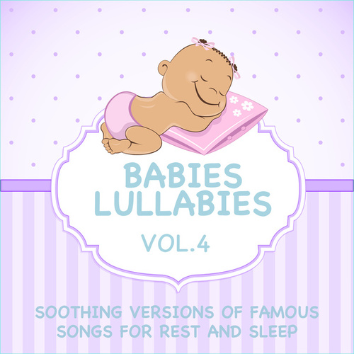 Babies Lullabies - Soothing Versions of Famous Songs for Rest and Sleep, Vol. 4 by Sleeping Bunnies