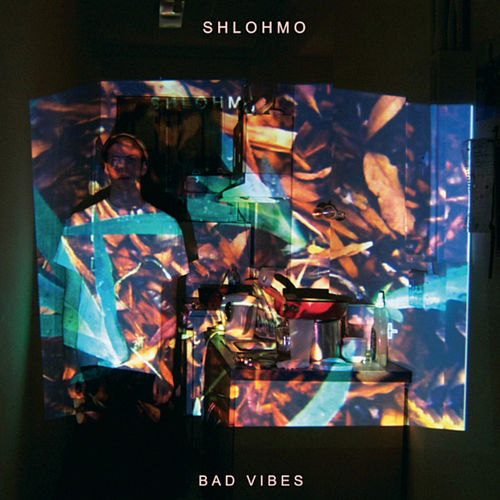 Bad Vibes by Shlohmo