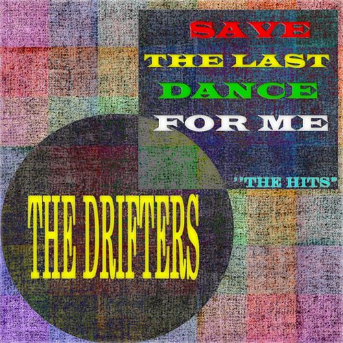Save the Last Dance for Me: The Hits (45 Songs - Digital Remastered) von The Drifters