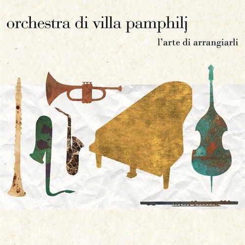 L'arte di arrangiarli by Orchestra di Villa Pamphilj