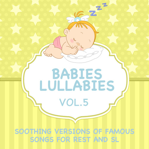 Babies Lullabies - Soothing Versions of Famous Songs for Rest and Sleep, Vol. 5 by Sleeping Bunnies