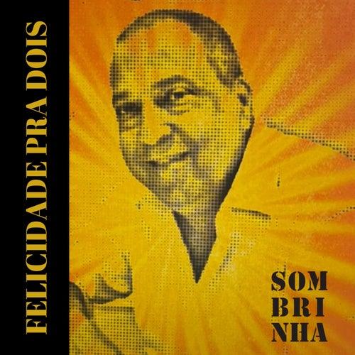 Felicidade pra Dois by Sombrinha