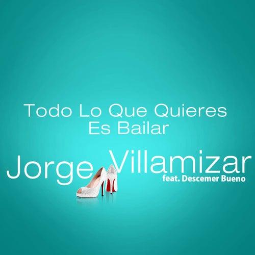 Todo Lo Que Quieres Es Bailar (feat. Descemer Bueno) by Jorge Villamizar