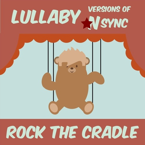 Lullaby Versions of Nsync by Rock the Cradle