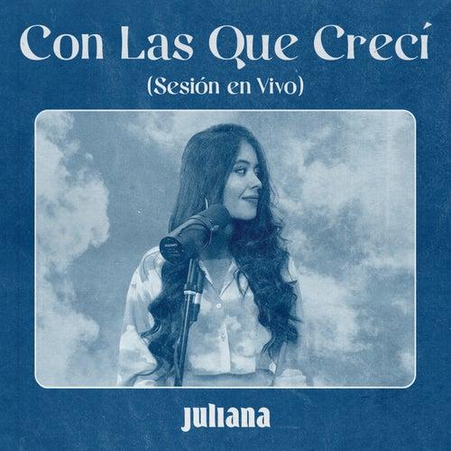 Con las Que Crecí ((Sesión en Vivo)) de Juliana Velasquez