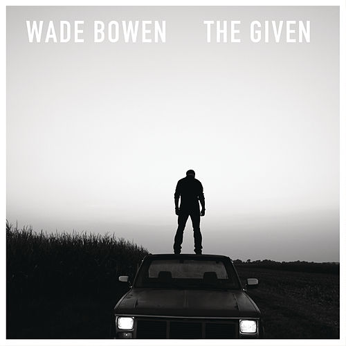 The Given by Wade Bowen