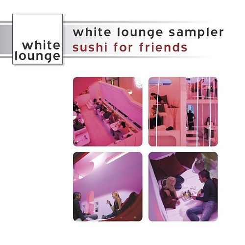 White Lounge Sampler - Sushi for Friends von Various Artists