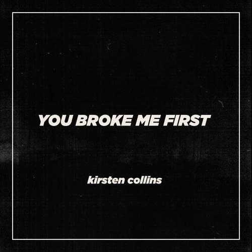 You Broke Me First von Kirsten Collins