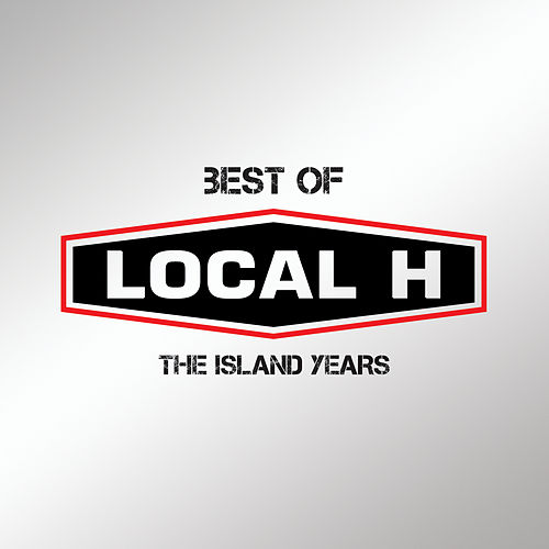 Best Of Local H – The Island Years by Local H