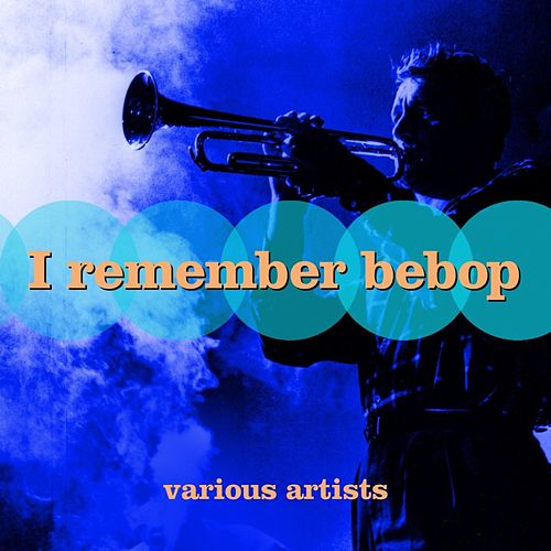 I Remember Bebop de Various Artists