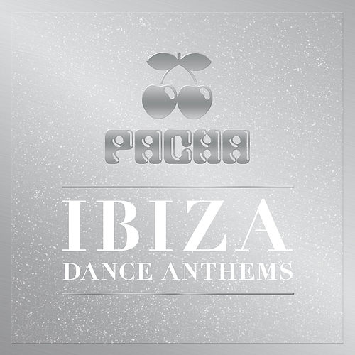 Pacha Ibiza Dance Anthems by Various Artists