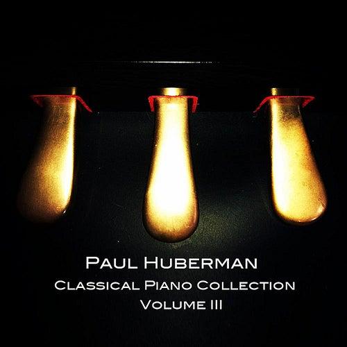 Paul Huberman Classical Piano Collection Volume III by Paul Huberman