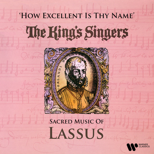 How Excellent Is Thy Name: Sacred Music of Lassus de King's Singers