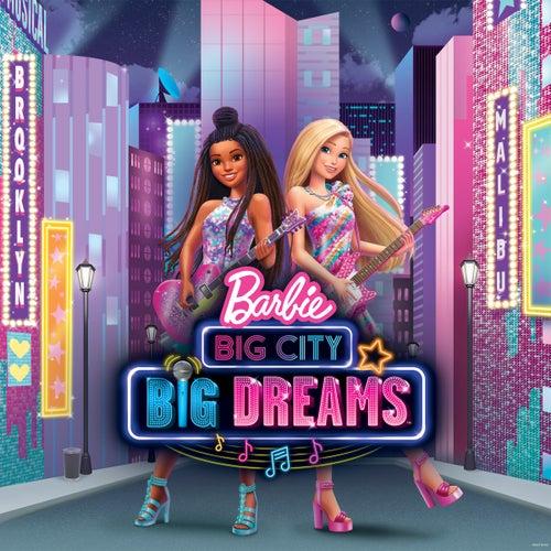 Barbie Big City Big Dreams (Original Motion Picture Soundtrack) by Barbie