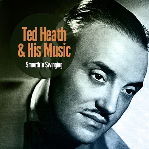 Smooth'n Swinging by Ted Heath and His Music