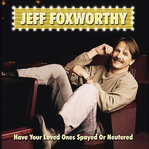 Have Your Loved Ones Spayed Or Neutered by Jeff Foxworthy