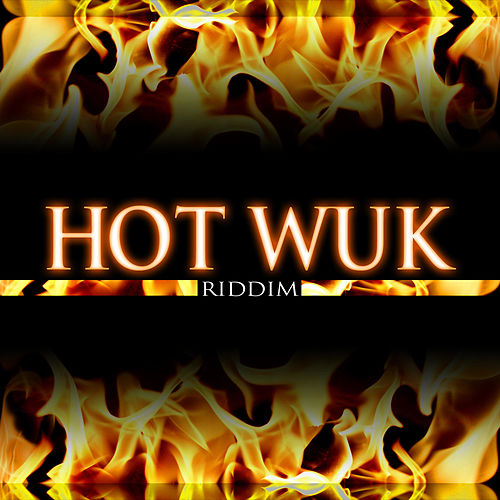 Hot Wuk Riddim by Various Artists