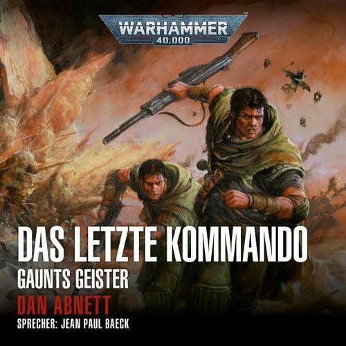 Das letzte Kommando - Warhammer 40.000: Gaunts Geister 9 (Ungekürzt) von Dan Abnett