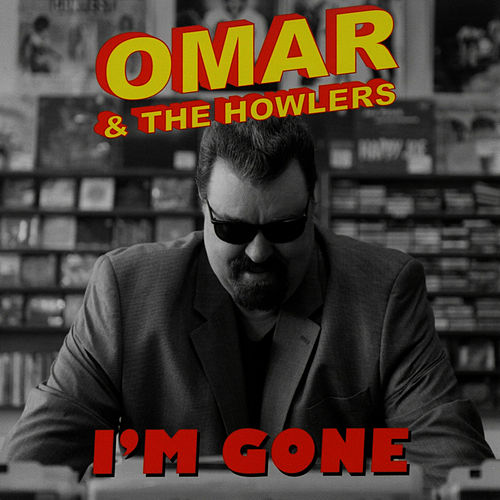 I'm Gone by Omar and The Howlers