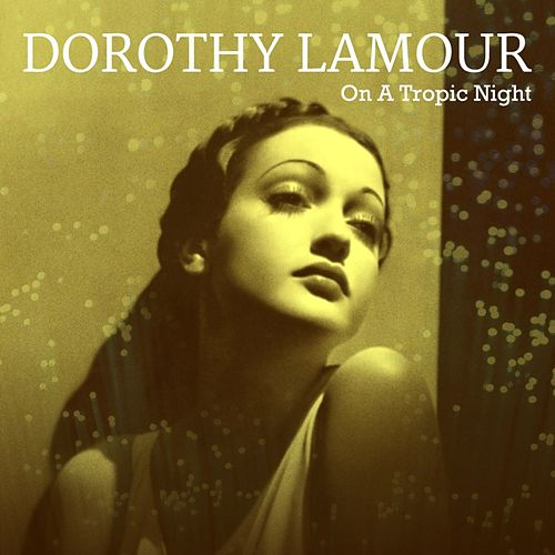 On A Tropic Night by Dorothy Lamour