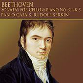 Beethoven: Sonatas for cello & piano, No. 3, 4 & 5 by Pablo Casals; Rudolf Serkin