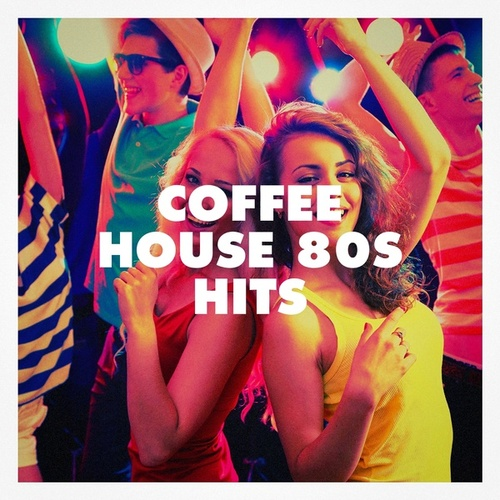 Coffee House 80s Hits by Various Artists