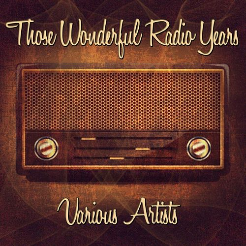 Those Wonderful Radio Years de Various Artists