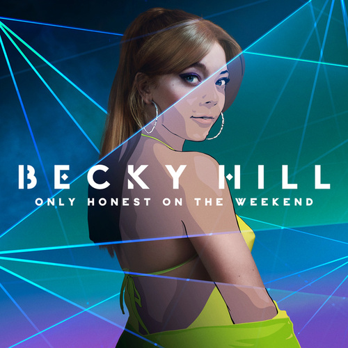 Only Honest On The Weekend by Becky Hill