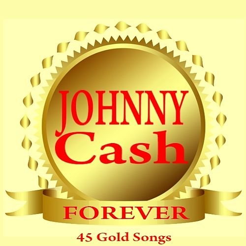 Forever (45 Gold Songs) by Johnny Cash