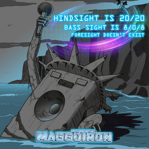 Hindsight Is 20/20 Bass Sight Is 8/0/8 Foresight Doesn't Exist (Abridged) by Maggotron