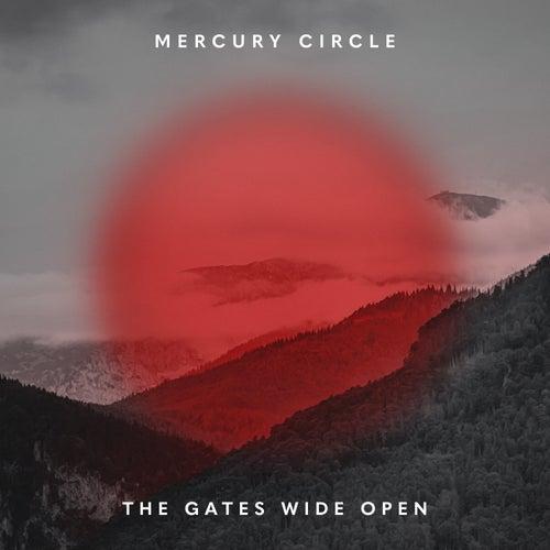The Gates Wide Open von Mercury Circle