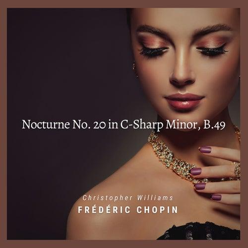 Nocturne No. 20 in C-Sharp Minor, B. 49: Lento con gran espressione von Christopher Williams