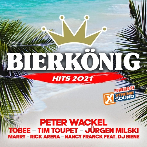 Bierkönig Hits 2021 powered by Xtreme Sound by Various Artists