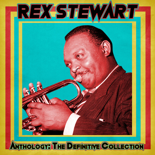 Anthology: The Definitive Collection (Remastered) by Rex Stewart