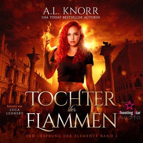 Tochter der Flammen - Der Ursprung der Elemente, Band 2 (Ungekürzt) von A. L. Knorr