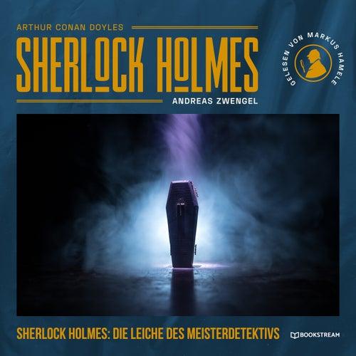 Sherlock Holmes: Die Leiche des Meisterdetektivs (Ungekürzt) von Sir Arthur Conan Doyle