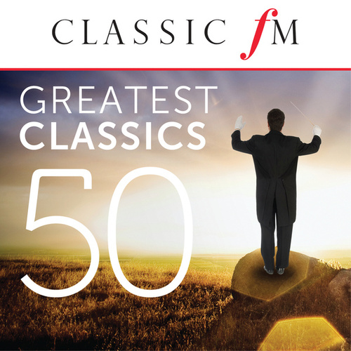 50 Greatest Classics by Classic FM by Various Artists