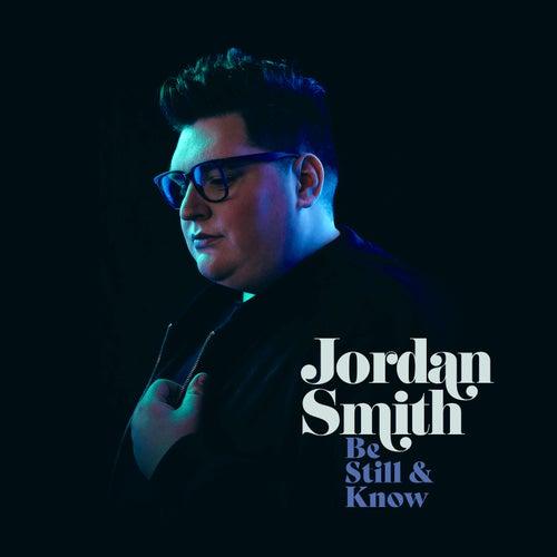 Be Still & Know by Jordan Smith