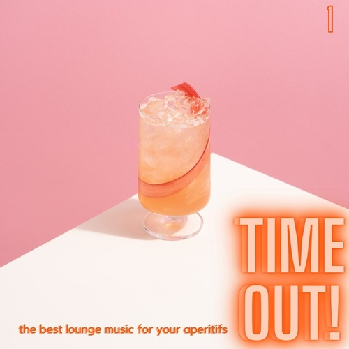 Time Out! (The Best Lounge Music For Your Aperitifs (Volume 1)) von Various Artists