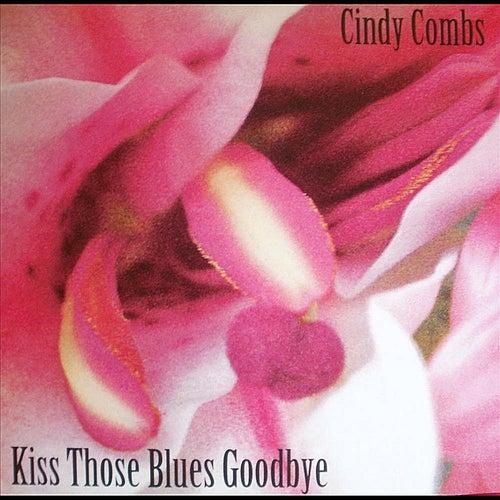 Kiss Those Blues Goodbye de Cindy Combs