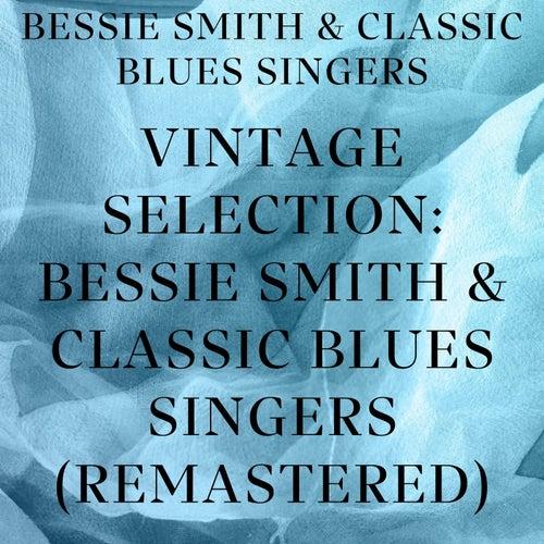 Vintage Selection: Bessie Smith & Classic Blues Singers (2021 Remastered) von Bessie Smith
