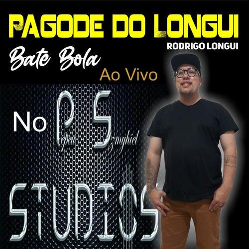 Pagode do Longui: Bate Bola no Pepeu Szmyhiel Studios (Ao Vivo) by Rodrigo Longui