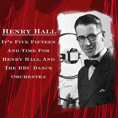 It's Five Fifteen And Time For Henry Hall And The BBC Dance Orchestra by Henry Hall
